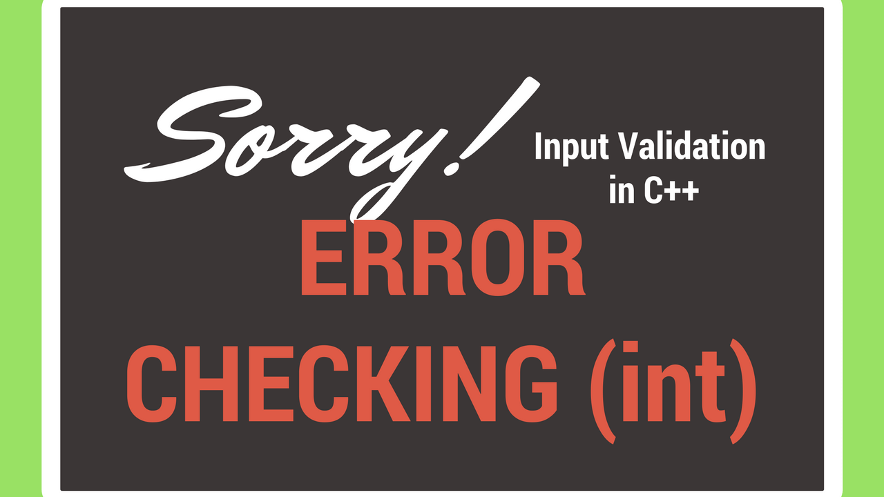 Error Checking / Input Validation In C++ (Integer)