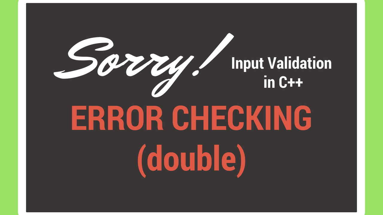 Error Checking / Input Validation In C++ (Double)