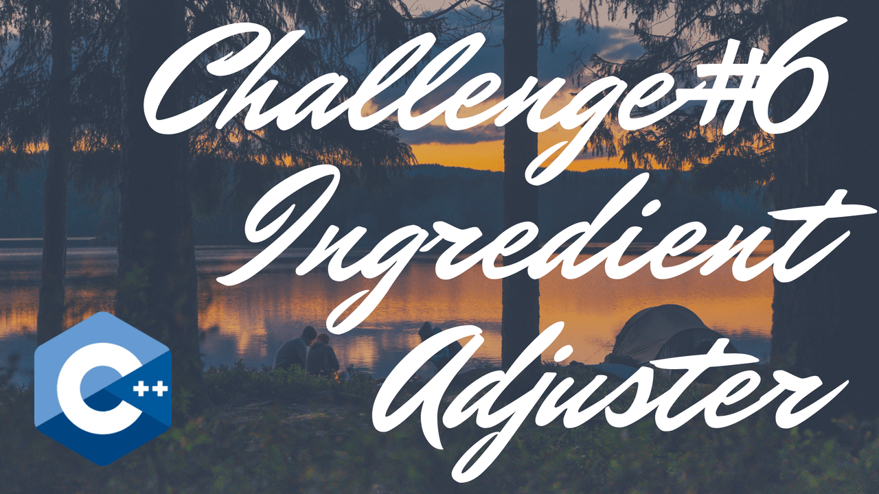 Chapter 3 - #6: Ingredient Adjuster - Tony Gaddis - Starting Out With C++