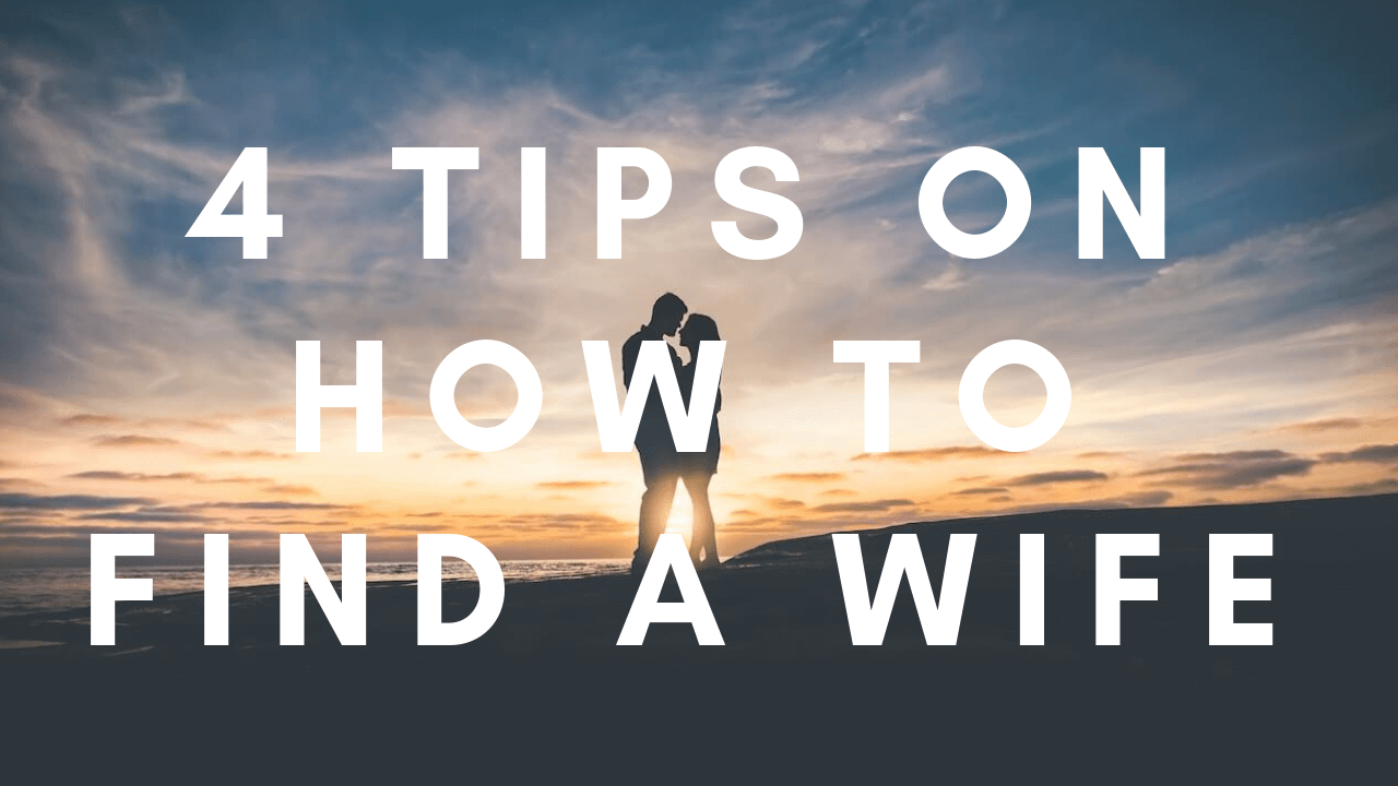 4 Tips on How to Find a Wife