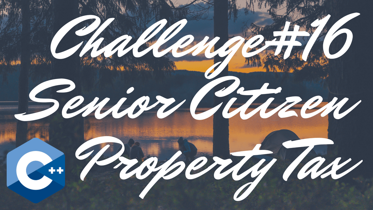 Chapter 3 – #16: Senior Citizen Property Tax – Tony Gaddis – Starting Out With C++