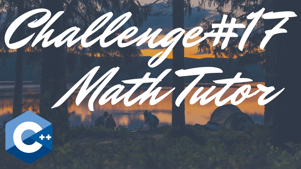 Chapter 3 – #17: Math Tutor – Tony Gaddis – Starting Out With C++