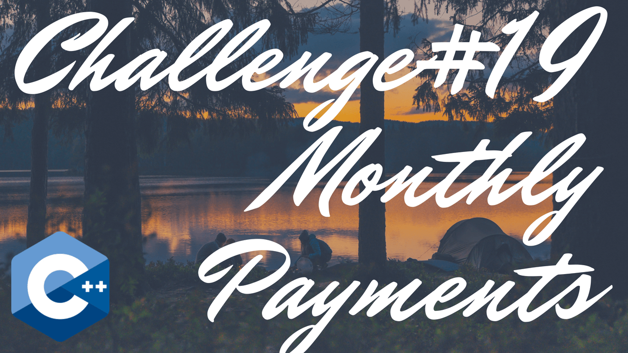 Chapter 3 - #19: Monthly Payments - Tony Gaddis - Starting Out With C++
