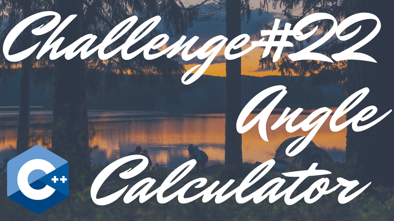 Chapter 3 - #22: Angle Calculator - Tony Gaddis - Starting Out With C++