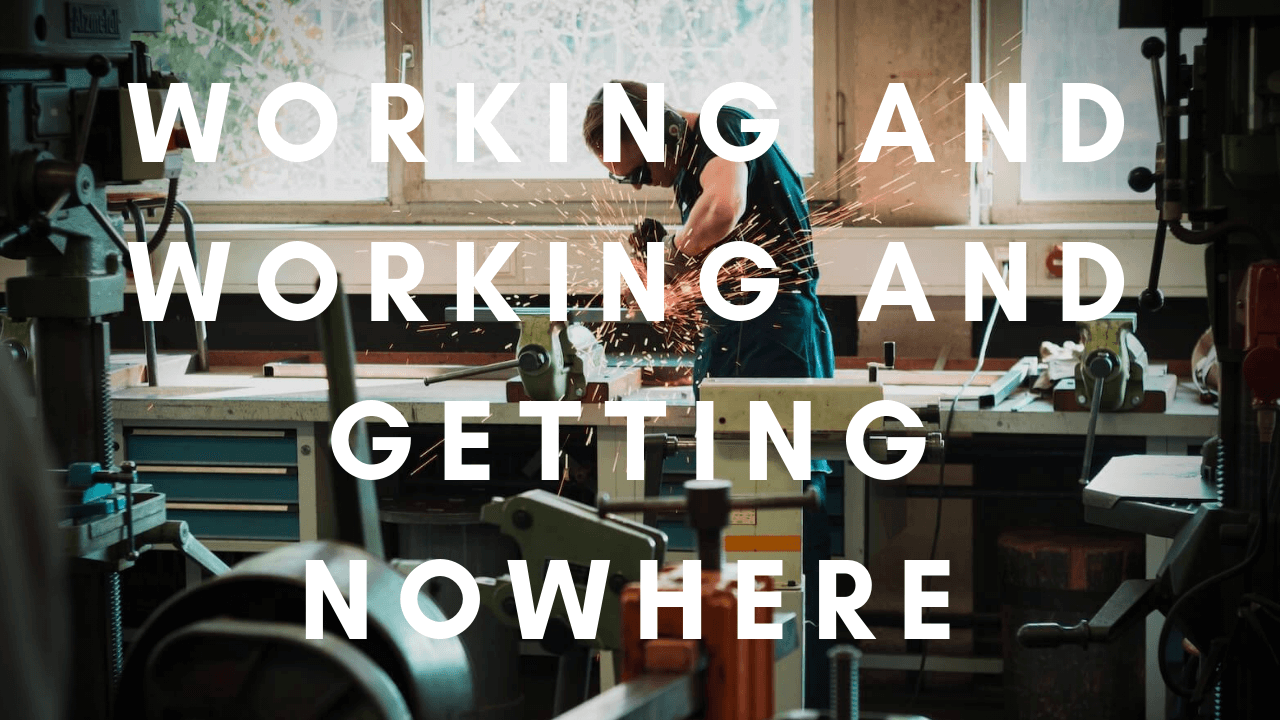 Working and Working and Getting Nowhere – JHH 002