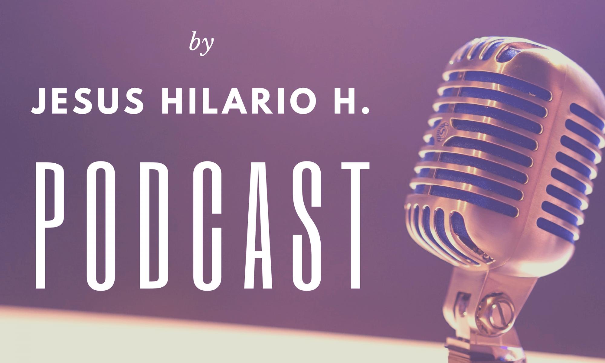 Jesus Hilario H - Podcast